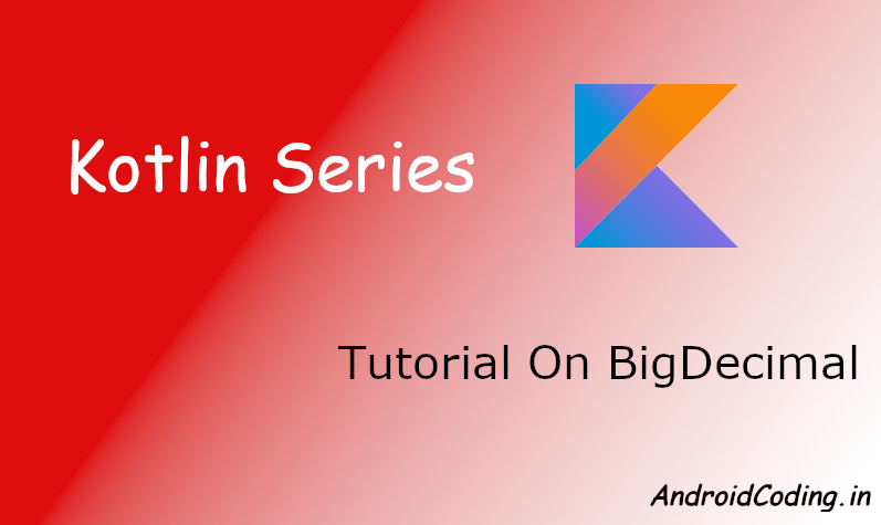 Android Kotlin Tutorial On BigDecimal || BigDecimal