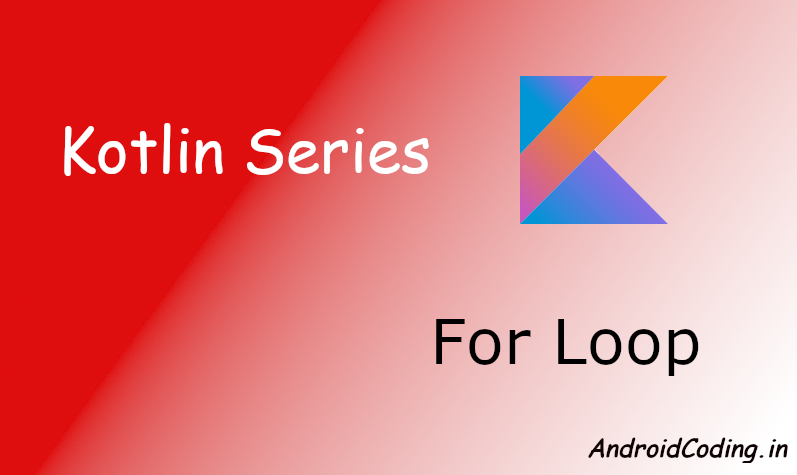 Android Kotlin Tutorial on For Loop || For Loop