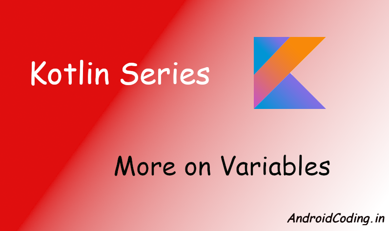 Android Kotlin Tutorials on Variables