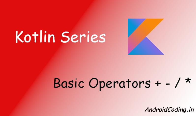 Android Kotlin Tutorial on Operators