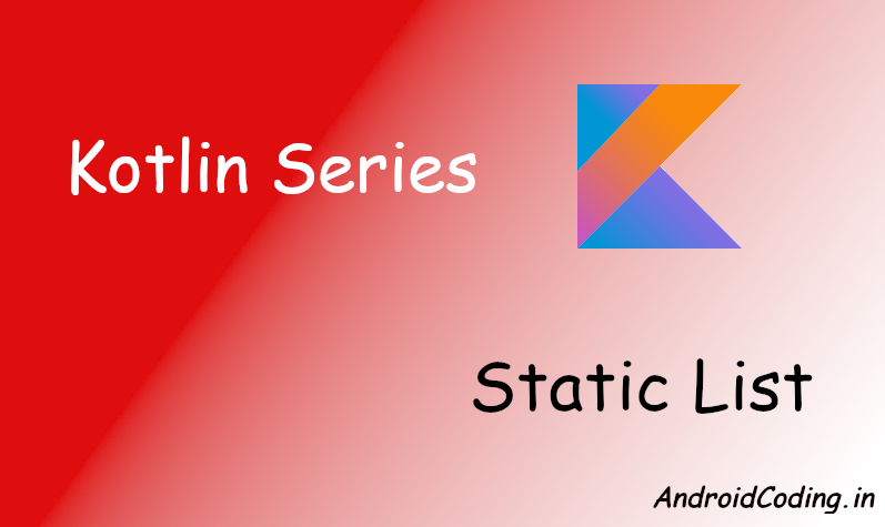 Android Kotlin Tutorial on Static List || List in Kotlin