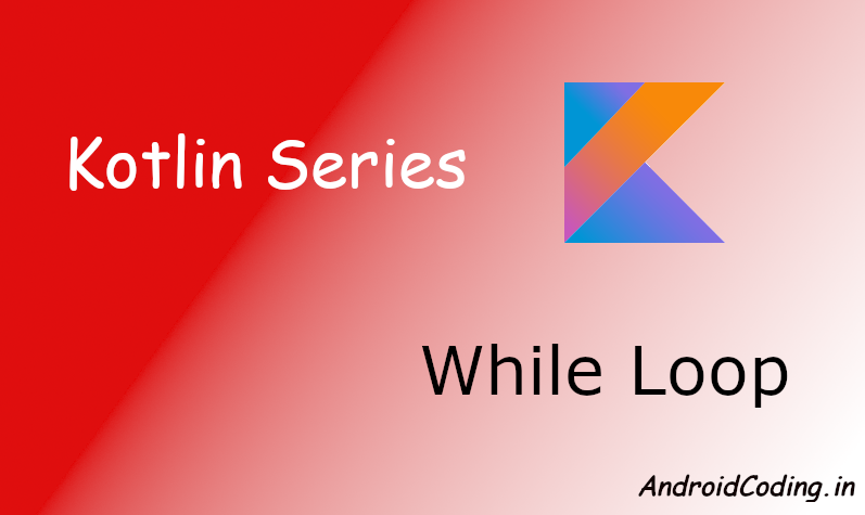 Android Kotlin tutorial on while loop || While Loop